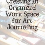Creating an Organized Work Space for Art Journaling