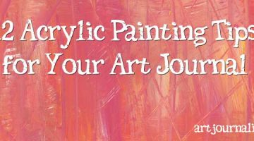 12 Tips for Working With Acrylic Paint in Your Art Journal