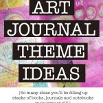 Art Journal Theme Ideas & Inspiration