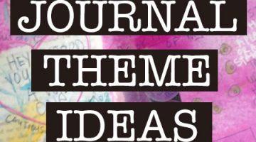 Art Journal Theme Ideas & Inspiration