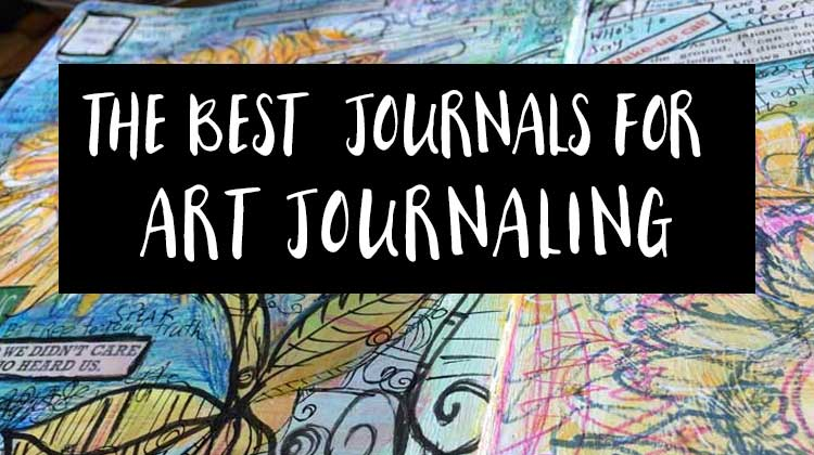 The Best Journals for Art Journaling and Mixed Media